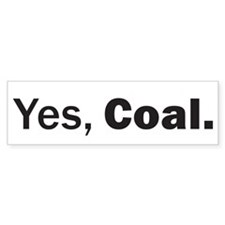 Yes, Coal. Bumper Sticker