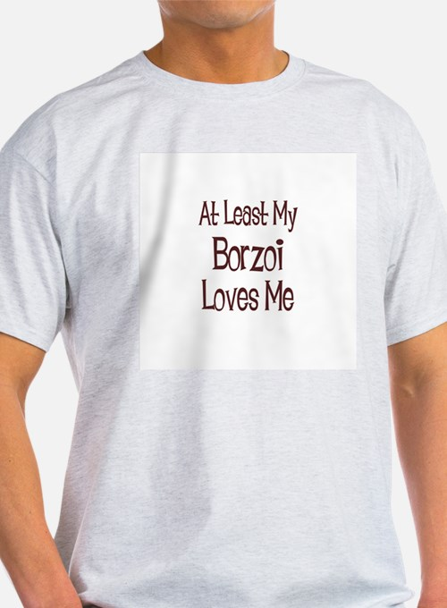 At Least My Borzoi Loves Me Ash Grey T-Shirt