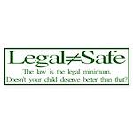 Legal (does not equal) safe (bumper sticker)