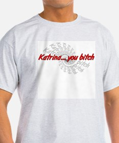 Katrina... you bitch! Ash Grey T-Shirt