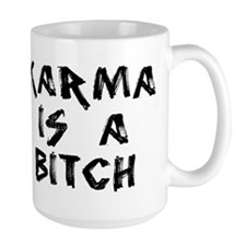 KARMA IS A BITCH Mug