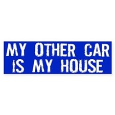 My Other Car is My House Bumper Bumper Sticker