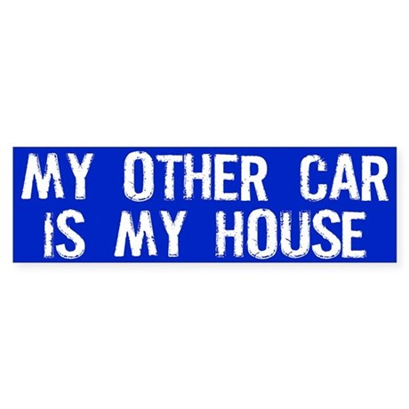 My Other Car is My House Sticker (Bumper)