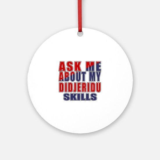 Ask About My Didjeridu Skills Round Ornament