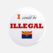 "I Could Be Illegal 3.5"" Button"
