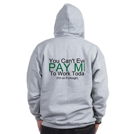 You Can't Pay Me Zip Hoodie