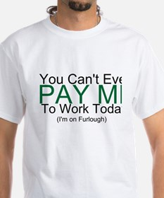 You Can't Pay Me Shirt