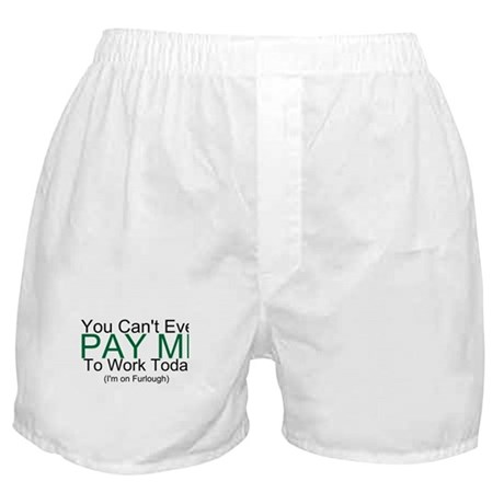 You Can't Pay Me Boxer Shorts