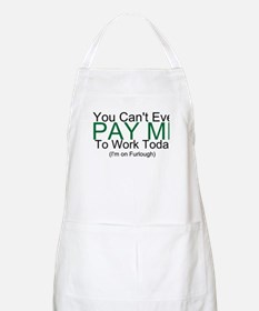 You Can't Pay Me Apron
