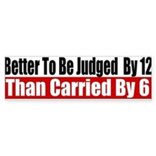 Better To Be Judged By 12 Bumper Sticker