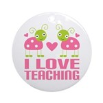 Ladybug I Love Teaching Ornament (Round)
