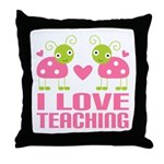 Ladybug I Love Teaching Throw Pillow