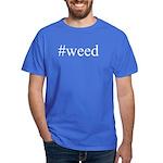 #weed Dark T-Shirt