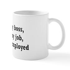 I love my boss, I love my job... Mug