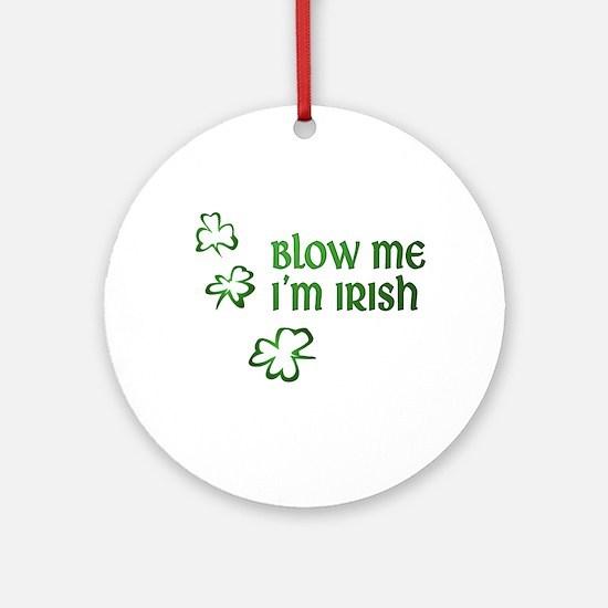 Blow Me I'm Irish Round Ornament