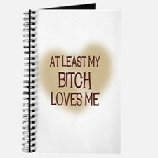 At Least My Bitch Loves Me Journal