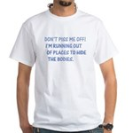 Don't piss me off White T-Shirt