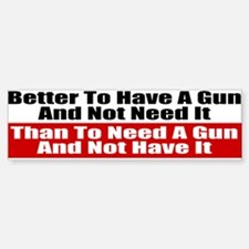 Better to Have a Gun Bumper Bumper Sticker