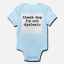 Thank dog I'm not dyslexic Infant Creeper