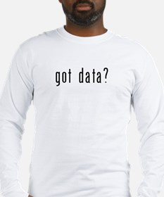 got data? Long Sleeve T-Shirt