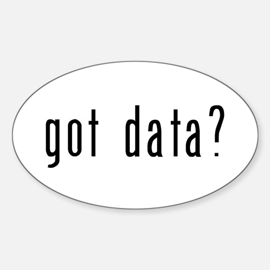 got data? Sticker (Oval)
