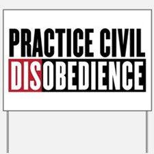 Practice Civil Disobedience Yard Sign
