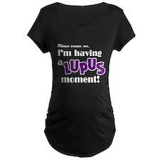 I'm Having a Lupus Moment T-Shirt