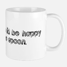 Why of course I'd be happy to Mug