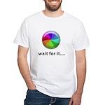 Wait For It White T-Shirt