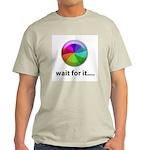 Wait For It Light T-Shirt