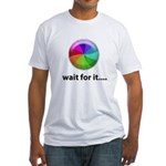Wait For It Fitted T-Shirt