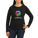 Wait For It Women's Long Sleeve Dark T-Shirt