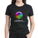 Wait For It Women's Dark T-Shirt