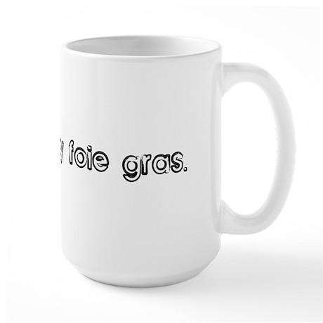Supersize my foie gras. Large Mug