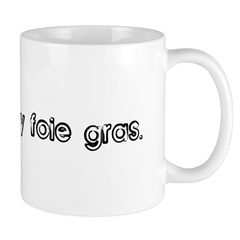 Supersize my foie gras. Mug