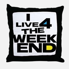 I Live 4 The Weekend Throw Pillow