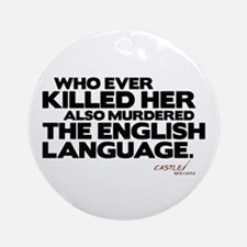 Murdered the English Language Round Ornament