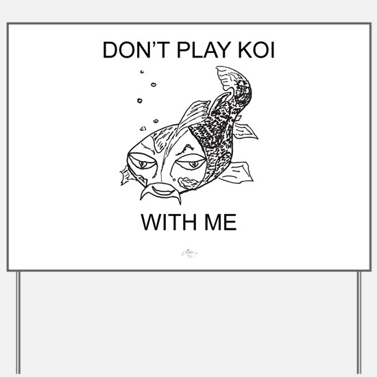 Don't Play Koi With Me Yard Sign