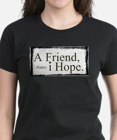 """A Friend, I Hope"" - Syfy Hatter Quote T"