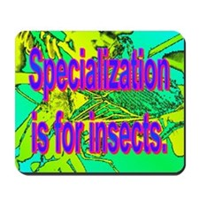 Specialization is for insects. Mousepad