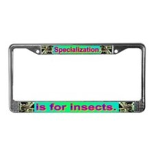 Specialization is for insects. License Plate Frame