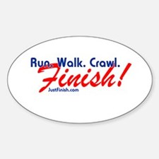 Run. Walk. Crawl. FINISH! 4 Sticker (Oval)