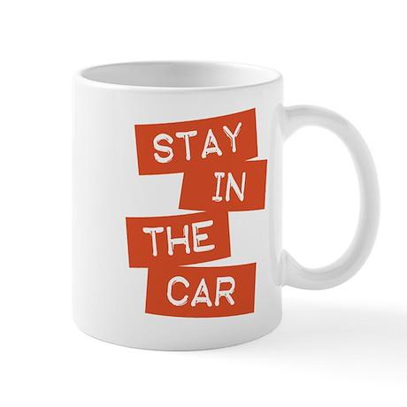 Stay in the Car Mug