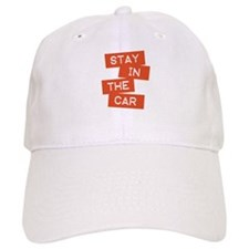 Stay in the Car Baseball Cap