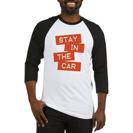 Stay in the Car Baseball Jersey