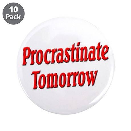 "Procrastinate Tomorrow 3.5"" Button (10 pack)"