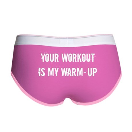 YOUR WORKOUT IS MY WARM-UP Women's Boy Brief