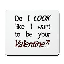 Do I look like/Valentine?! Mousepad
