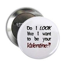 "Do I look like/Valentine?! 2.25"" Button"
