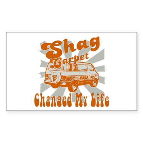 SHAG CARPET CHANGED MY LIFE Sticker (Rectangle)